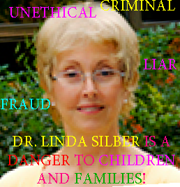 DR. LINDA SILBER OF SILBER PSYCHOLOGICAL SERVICES EXPOSED!
