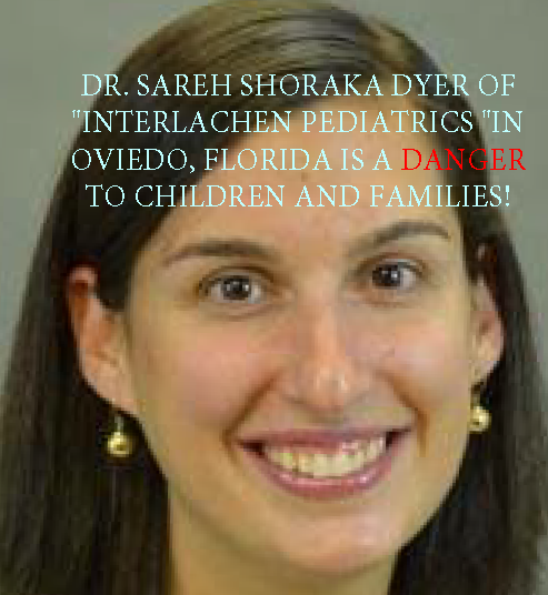 Dr. Sareh Dyer and Interlachen Pediatrics is a Danger to Children and Families!
